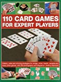 img - for 110 Card Games for Expert Players: History, Rules And Winning Strategies For Bridge, Whist, Canasta And Many Other Games, With 200 Photographs And Diagrams book / textbook / text book