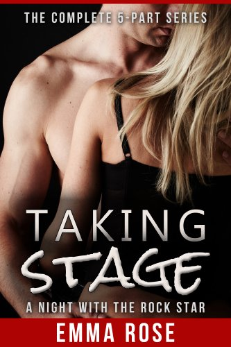 Taking Stage: A Night with the Rock Star (The Complete 5-Part Series) by Emma Rose