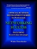 img - for Networking Success: Official Business Development Series for Professionals: Including Secret Unfair Networking Advantages (Official Business Development ... Accountants, Lawyers, CPAs Book 1) book / textbook / text book