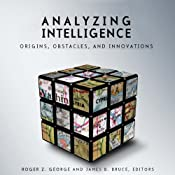 Analyzing Intelligence: Origins, Obstacles, and Innovations | [Roger Z. George (editor), James B. Bruce (editor)]