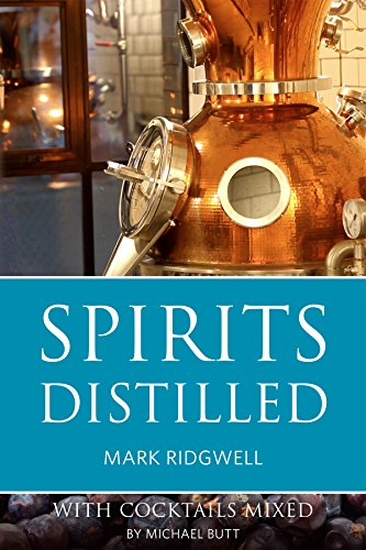 Spirits Distilled 2016: With Cocktails Mixed by Mark Ridgwell