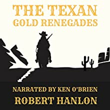 The Texan Gold Renegades: A Western Adventure Audiobook by Robert Hanlon Narrated by Ken O'Brien
