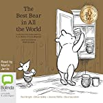 The Best Bear in All the World: A Collection of Four Stories Inspired by A. A. Milne & E. H. Shepard | Paul Bright,Brian Sibley,Kate Saunders,Jeanne Willis