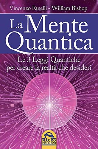 La Mente Quantica Cambia la tua realtà 3 leggi quantiche ingegneria neurolinguistica e Focus Universale PDF