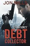 Debt Collector - Vengeance (Jack Winchester Vigilante Justice Series) (Volume 2)
