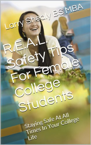 Larry Shealy BS MBA - R.E.A.L. Safety Tips For Female College Students: Staying Safe At All Times In Your College Life (R.E.A.L. Safety Tips Series)