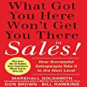 What Got You Here Won't Get You There in Sales: How Successful Salespeople Take it to the Next Level (       UNABRIDGED) by Marshall Goldsmith Narrated by Brett Barry