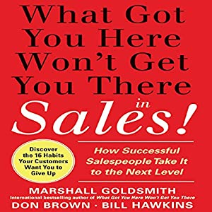 What Got You Here Won't Get You There in Sales Audiobook