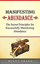 Manifesting Abundance: The Secret Principles For Successfully Manifesting Abundance