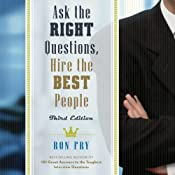 Ask the Right Questions, Hire the Best People | [Ron Fry]