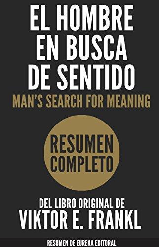EL HOMBRE EN BUSCA DE SENTIDO (Man's Search for Meaning): Resumen completo del libro original de Viktor E. Frankl