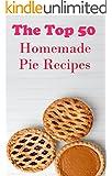 Top 50 Pie Recipes: Homemade Pie Recipes