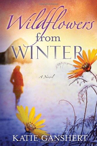 Wildflowers from Winter: A Novel, Ganshert, Katie
