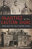 Injustice on the Eastern Shore: (True Crime)