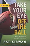 Take Your Eye Off the Ball: How to Watch Football by Knowing Where to Look by Kirwan, Pat, Seigerman, David (2010) Paperback