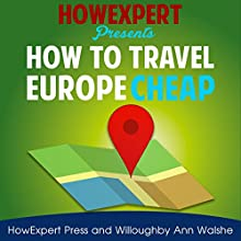 How to Travel Europe Cheap Audiobook by  HowExpert Press, Willoughby Ann Walshe Narrated by Kathleen Fisher
