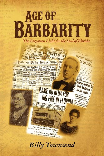 Age of Barbarity: The Forgotten Fight for the Soul of Florida: Billy Townsend: 9781467978033: Amazon.com: Books