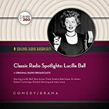 Classic Radio Spotlights: Lucille Ball Radio/TV Program by  Hollywood 360 - producer Narrated by Lucille Ball