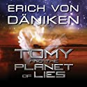 Tomy and the Planet of Lies Audiobook by Erich von Däniken Narrated by Arthur Morey