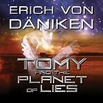Tomy and the Planet of Lies | Erich von Däniken