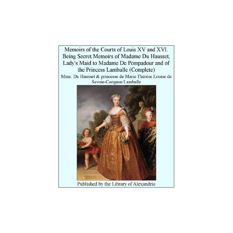 Xv And Xvi Being Secret Memoirs Of Madame Du Hausset Ladys Maid On