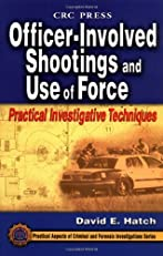 Officer-Involved Shootings and Use of Force: Practical Investigative Techniques (Practical Aspects of Criminal & Forensic Investigations)