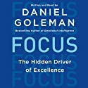 Focus: The Hidden Driver of Excellence | Livre audio Auteur(s) : Daniel Goleman Narrateur(s) : Daniel Goleman