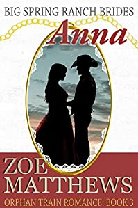 Big Spring Ranch Brides- Anna: A Clean Western Historical Romance by Zoe Matthews ebook deal
