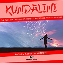 Kundalini: The Full Collection of Secrets, Exercises, and Techniques Audiobook by Rachel Rebecca Wisdom Narrated by Melanie Carey