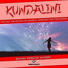 Kundalini: The Full Collection of Secrets, Exercises, and Techniques | Livre audio Auteur(s) : Rachel Rebecca Wisdom Narrateur(s) : Melanie Carey