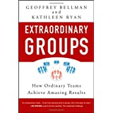 Extraordinary Groups: How Ordinary Teams Achieve Amazing Results ~ Geoffrey M. Bellman