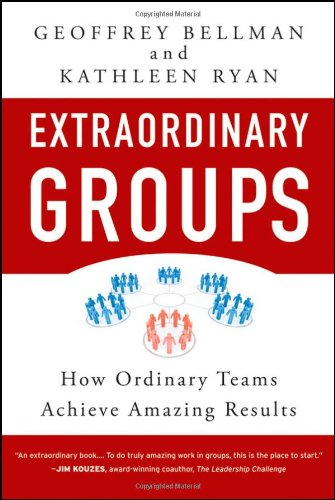 Extraordinary Groups: How Ordinary Teams Achieve Amazing...