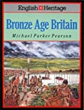 Bronze Age Britain: (English Heritage Series) (0713468564) by Parker Pearson, Michael