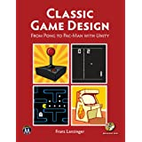 Classic Game Design: From Pong to Pac-Man with Unity