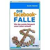"""Die facebook-Falle: Wie das soziale Netzwerk unser Leben verkauftvon """"Sascha Adamek"""""""