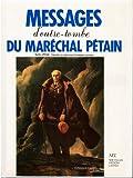 echange, troc Philippe Pétain - Messages d'outre-tombe du maréchal Pétain: Textes officiels, ignorés ou méconnus, consignes secrètes