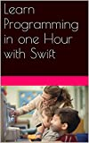 Learn Programming in one Hour with Swift (English Edition)