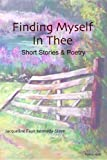 img - for Finding Myself In Thee: Short Stories & Poetry book / textbook / text book