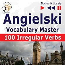100 Irregular Verbs - Angielski Vocabulary Master - Elementary / Intermediate Level (Sluchaj & Ucz) Audiobook by Dorota Guzik Narrated by  Maybe Theatre Company