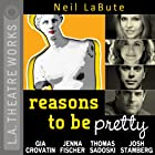 Reasons to Be Pretty Hörspiel von Neil LaBute Gesprochen von: Jenna Fischer, Thomas Sadoski, Josh Stamberg, Gia Crovatin