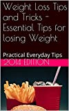Weight Loss Tips and Tricks - Essential Tips for losing Weight: Practical Everyday Tips