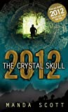 2012 The Crystal Skull (0553824457) by Scott, Manda