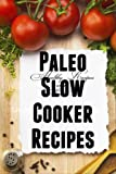 Paleo Slow Cooker Recipes Healthy & Convenient - Is there really anything better?