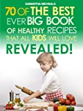 Kids Recipes:70 Of The Best Ever Big Book Of Recipes That All Kids Love....Revealed! (70 Of The Best Ever Recipes...Revealed!)