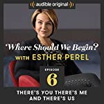 Ep. 6: There's You There's Me and There's Us | Esther Perel