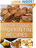 Mini Pies and Muffin Tin Recipes: 40 Quick and Easy Gourmet Recipes to Impress your Guests