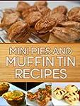 Mini Pies and Muffin Tin Recipes: 40...