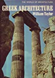 Greek Architecture (The World of architecture) (0213000547) by Taylor, William