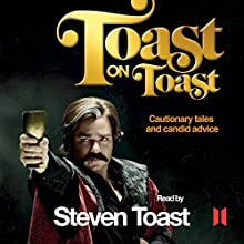 Toast on Toast: Cautionary tales and candid advice (       UNABRIDGED) by Steven Toast Narrated by Matt Berry - as Steven Toast