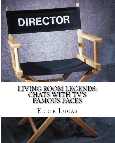 Eddie Lucas - LIVING ROOM LEGENDS: Chats with TV's Famous Faces (English Edition)
